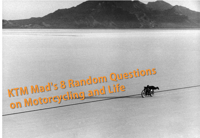 KTM Mad's 8 Random Questions on Motorcycling and Life